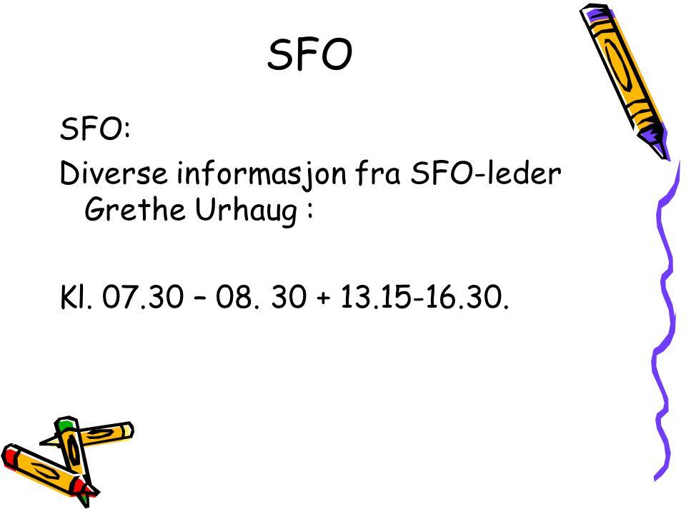 SFO SFO: Diverse informasjon fra SFO-leder Grethe Urhaug : Kl. 07.30 – 08. 30 + 13.15-16.30.