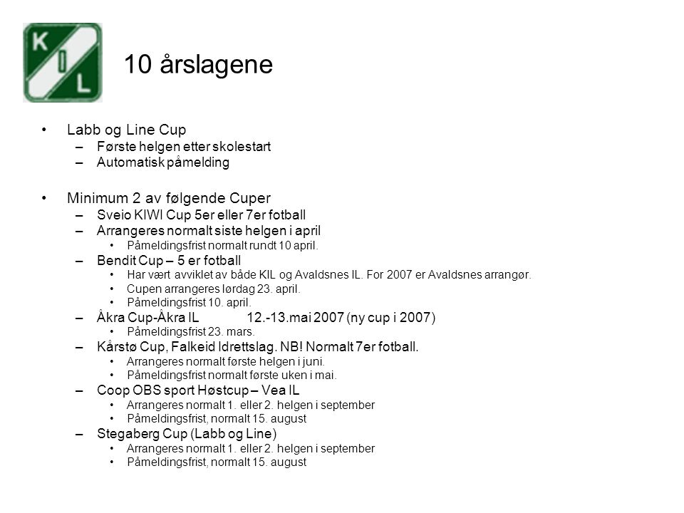 10 årslagene Labb og Line Cup –Første helgen etter skolestart –Automatisk påmelding Minimum 2 av følgende Cuper –Sveio KIWI Cup 5er eller 7er fotball