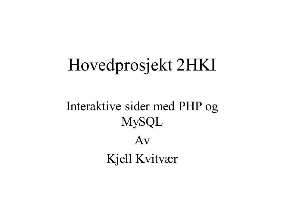 Hovedprosjekt 2HKI Interaktive sider med PHP og MySQL Av Kjell Kvitvær