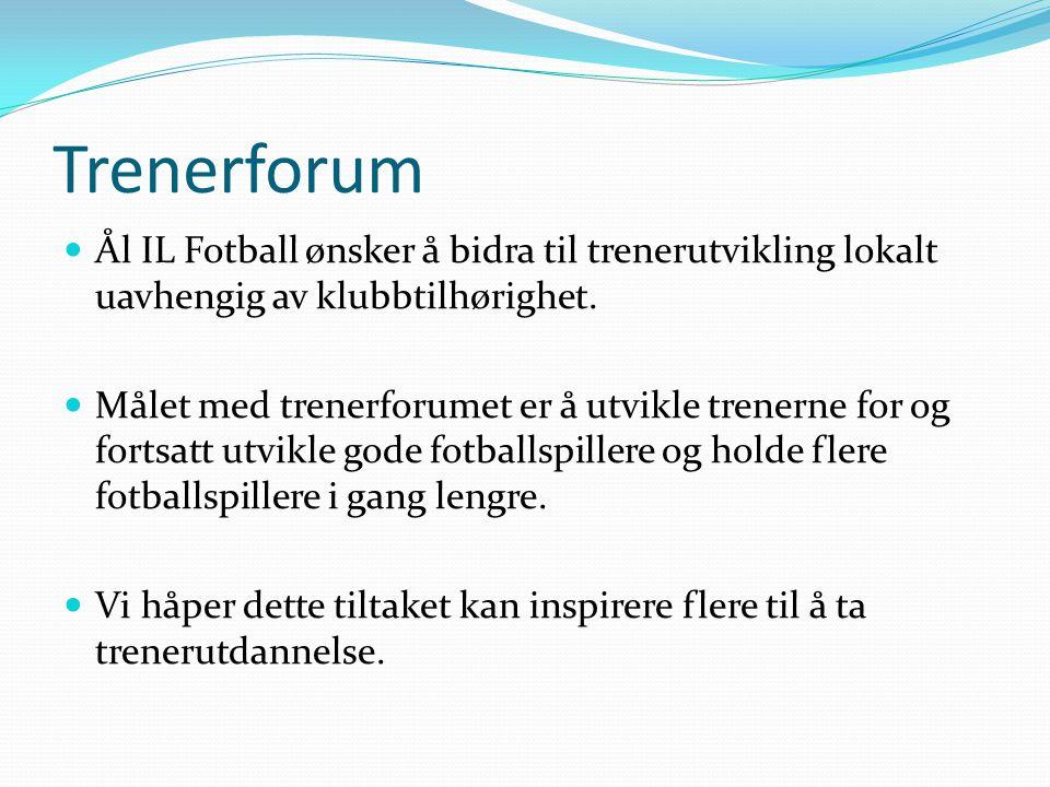 Trenerforum Ål IL Fotball ønsker å bidra til trenerutvikling lokalt uavhengig av klubbtilhørighet. Målet med trenerforumet er å utvikle trenerne for o