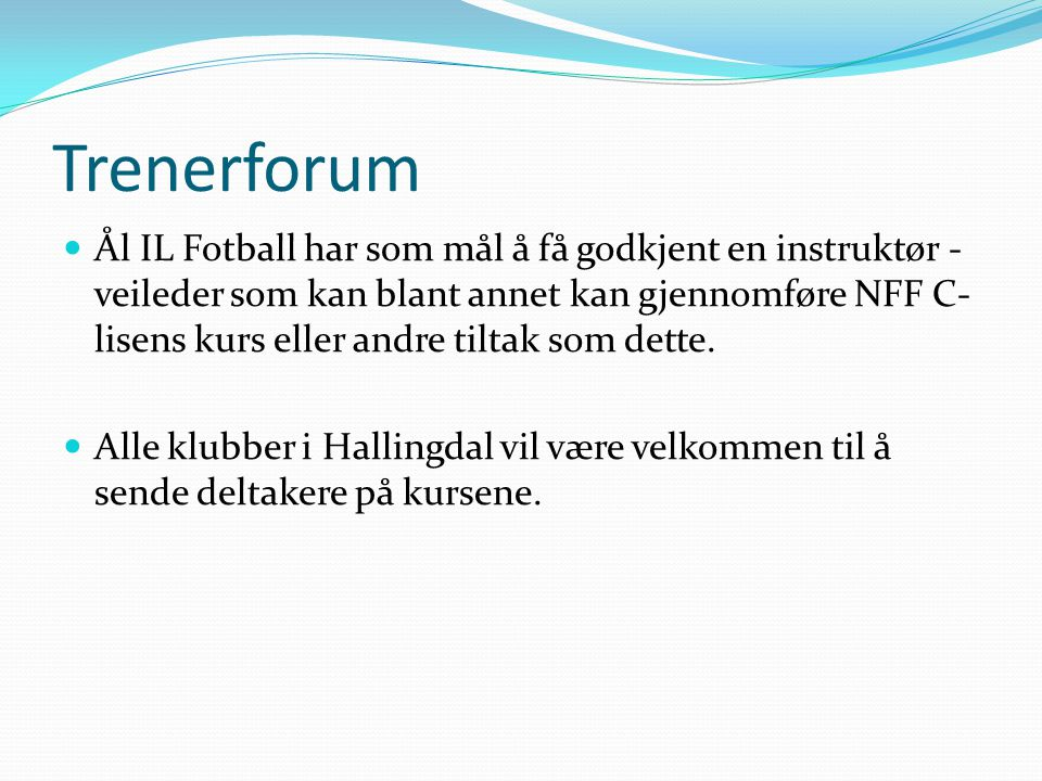 Trenerforum Ål IL Fotball har som mål å få godkjent en instruktør - veileder som kan blant annet kan gjennomføre NFF C- lisens kurs eller andre tiltak