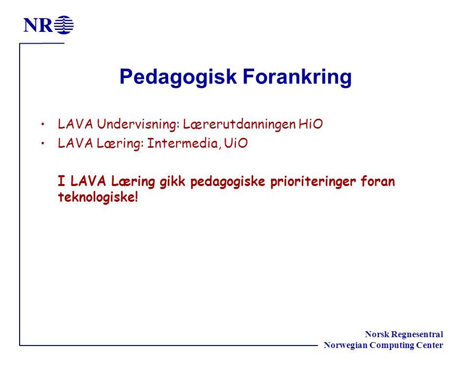 Norsk Regnesentral Norwegian Computing Center Pedagogisk Forankring LAVA Undervisning: Lærerutdanningen HiO LAVA Læring: Intermedia, UiO I LAVA Læring gikk pedagogiske prioriteringer foran teknologiske!