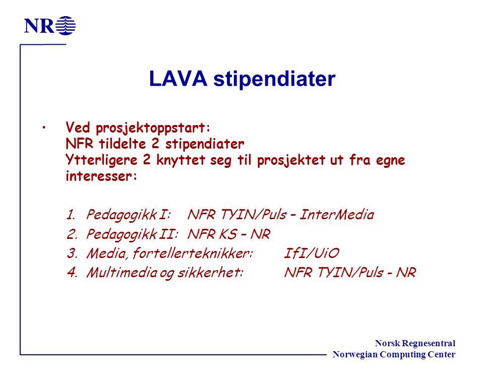 Norsk Regnesentral Norwegian Computing Center LAVA stipendiater Ved prosjektoppstart: NFR tildelte 2 stipendiater Ytterligere 2 knyttet seg til prosjektet ut fra egne interesser: 1.Pedagogikk I: NFR TYIN/Puls – InterMedia 2.Pedagogikk II: NFR KS – NR 3.Media, fortellerteknikker: IfI/UiO 4.Multimedia og sikkerhet: NFR TYIN/Puls - NR