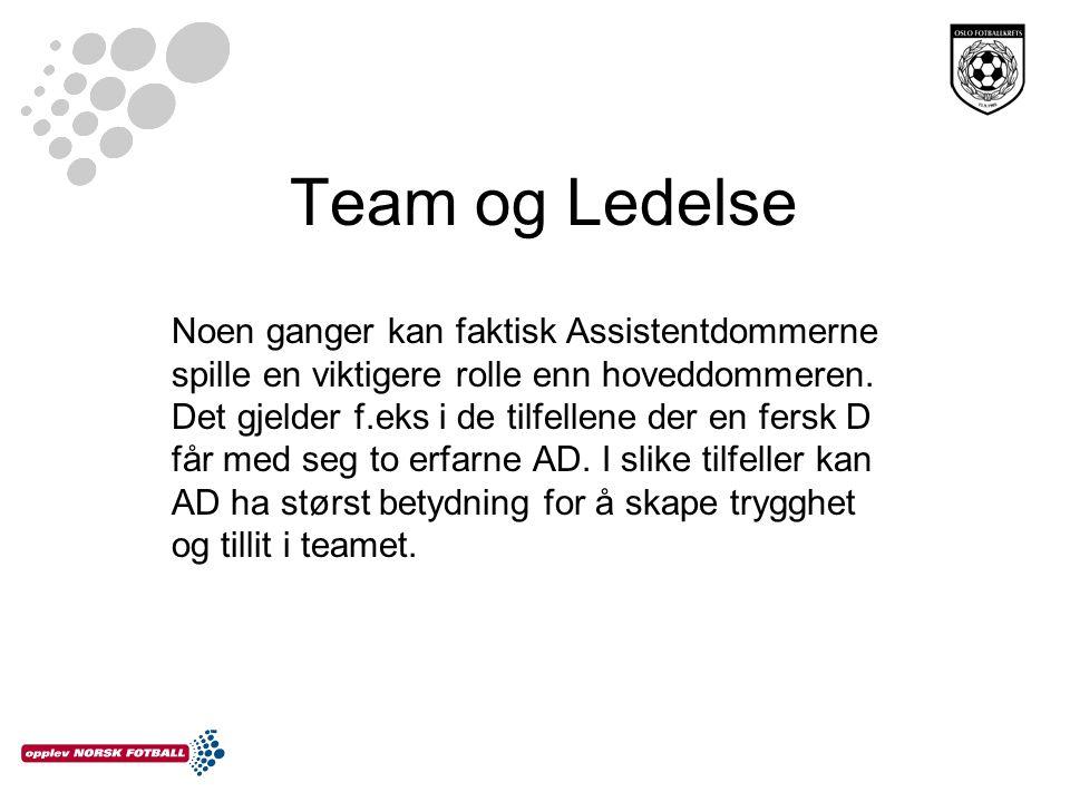 Team og Ledelse Noen ganger kan faktisk Assistentdommerne spille en viktigere rolle enn hoveddommeren. Det gjelder f.eks i de tilfellene der en fersk