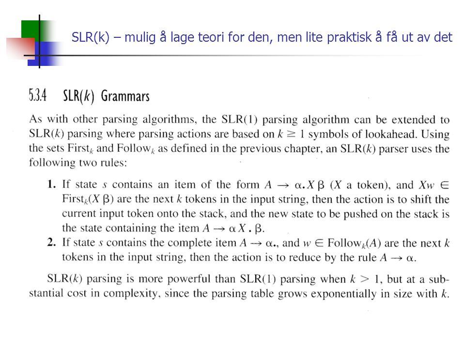 SLR(k) – mulig å lage teori for den, men lite praktisk å få ut av det