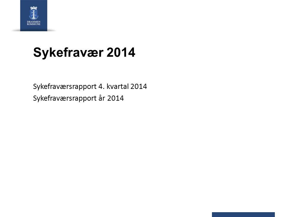 Sykefravær 2014 Sykefraværsrapport 4. kvartal 2014 Sykefraværsrapport år 2014
