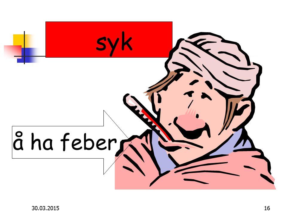 30.03.201516 syk å ha feber