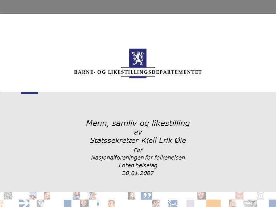 Menn, samliv og likestilling av Statssekretær Kjell Erik Øie For Nasjonalforeningen for folkehelsen Løten helselag 20.01.2007