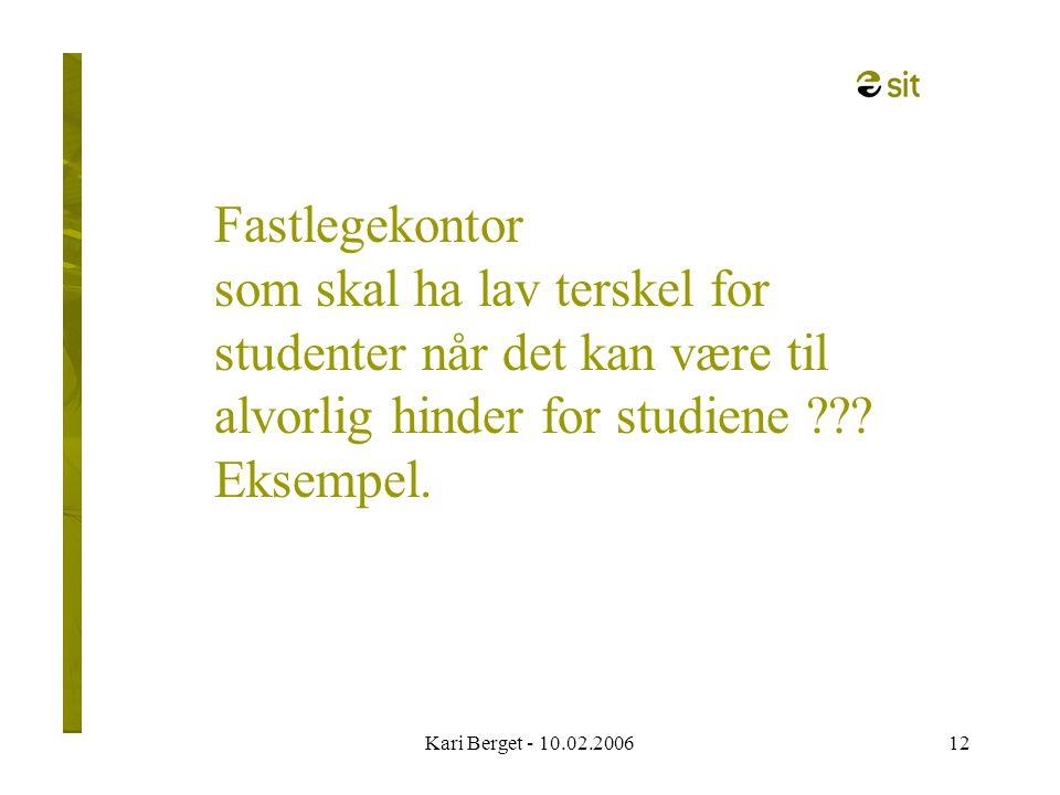 Kari Berget - 10.02.200612 Fastlegekontor som skal ha lav terskel for studenter når det kan være til alvorlig hinder for studiene ??.