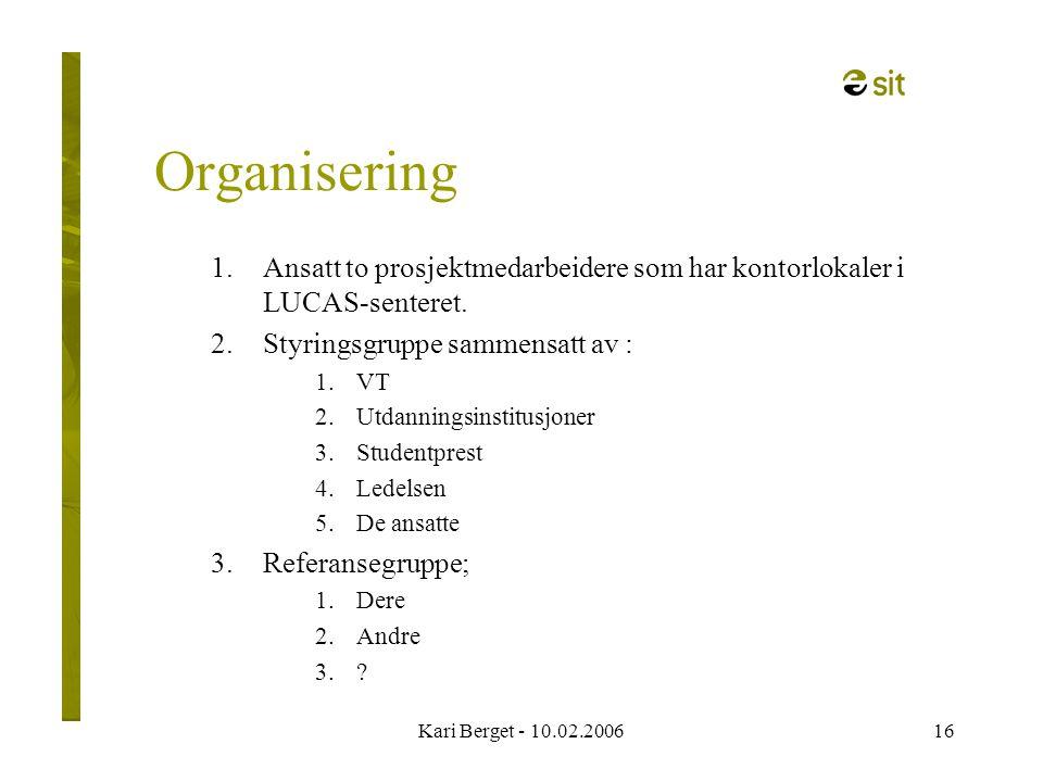 Kari Berget - 10.02.200616 Organisering 1.Ansatt to prosjektmedarbeidere som har kontorlokaler i LUCAS-senteret.