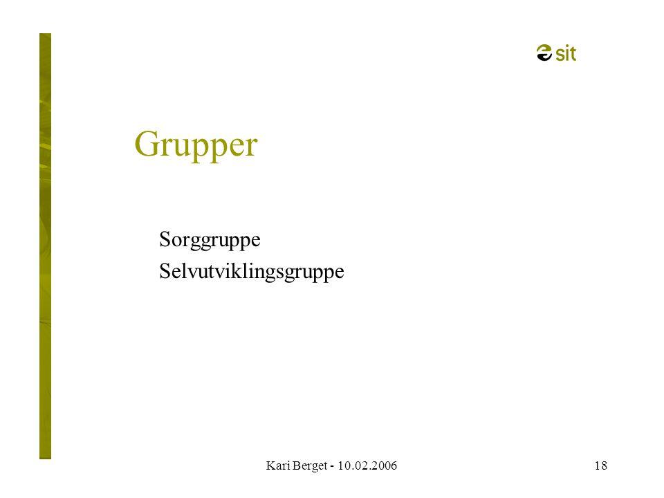 Kari Berget - 10.02.200618 Grupper Sorggruppe Selvutviklingsgruppe