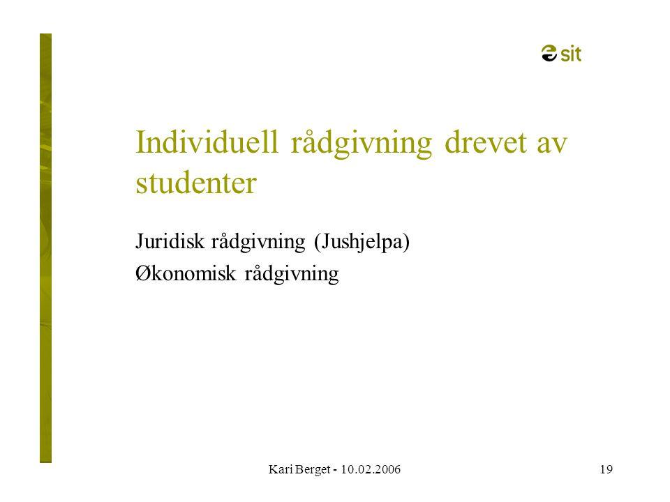 Kari Berget - 10.02.200619 Individuell rådgivning drevet av studenter Juridisk rådgivning (Jushjelpa) Økonomisk rådgivning