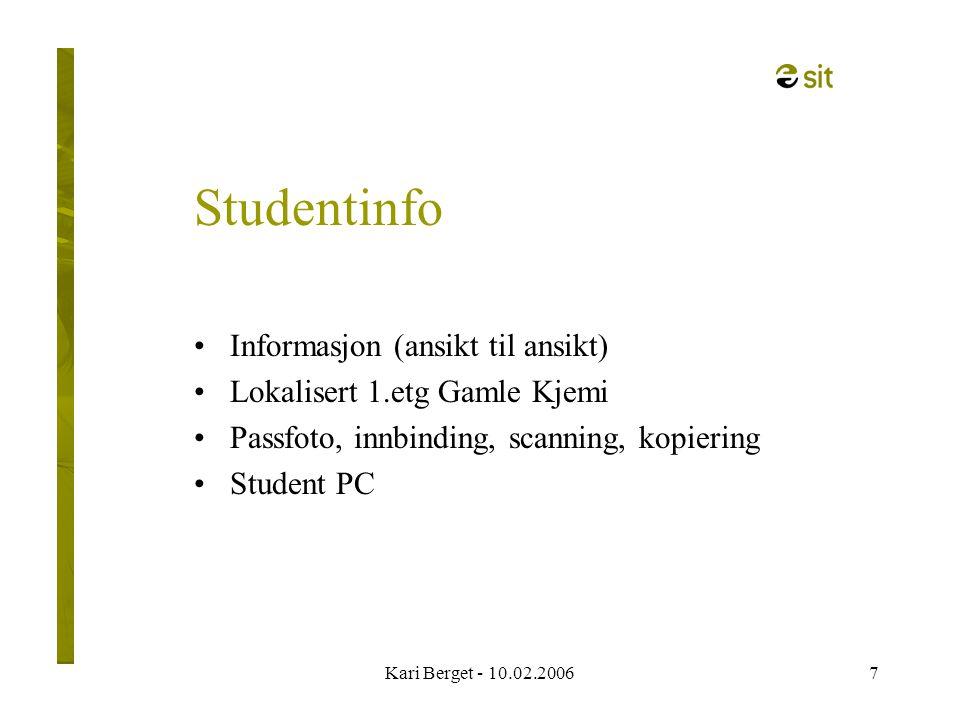 Kari Berget - 10.02.20067 Studentinfo Informasjon (ansikt til ansikt) Lokalisert 1.etg Gamle Kjemi Passfoto, innbinding, scanning, kopiering Student PC