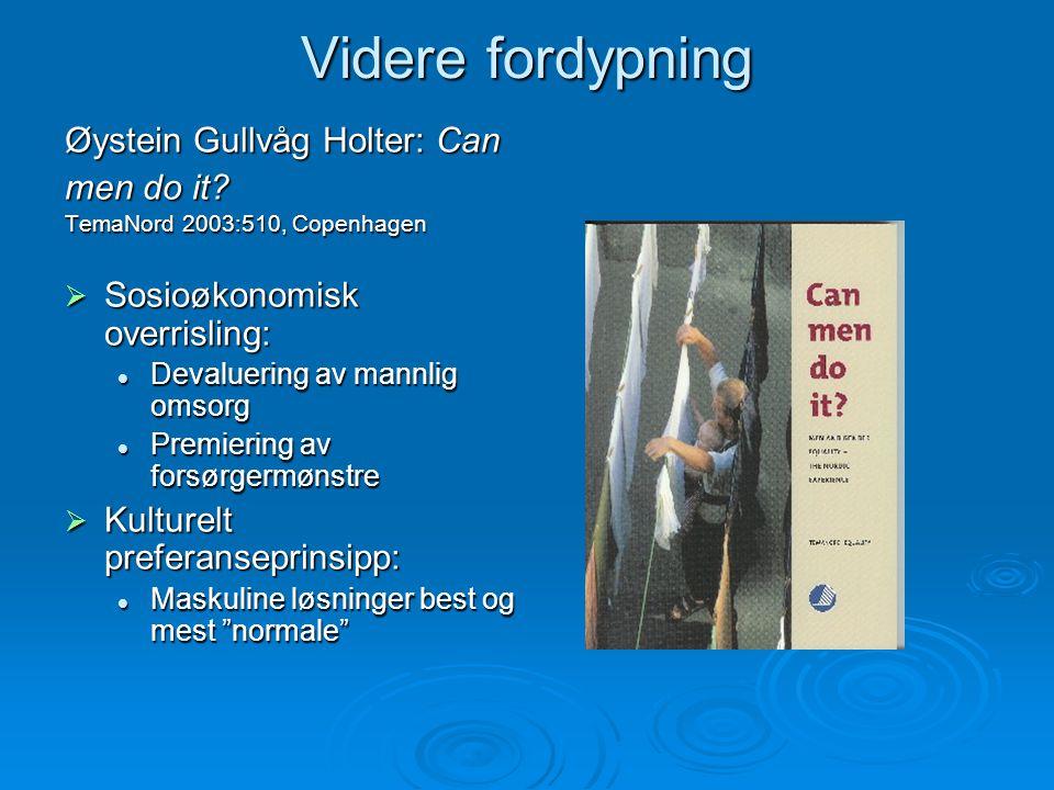 Videre fordypning Øystein Gullvåg Holter: Can men do it? TemaNord 2003:510, Copenhagen  Sosioøkonomisk overrisling: Devaluering av mannlig omsorg Dev