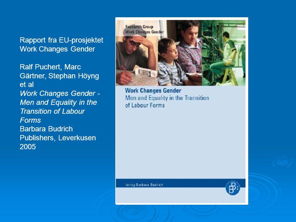 Rapport fra EU-prosjektet Work Changes Gender Ralf Puchert, Marc Gärtner, Stephan Höyng et al Work Changes Gender - Men and Equality in the Transition