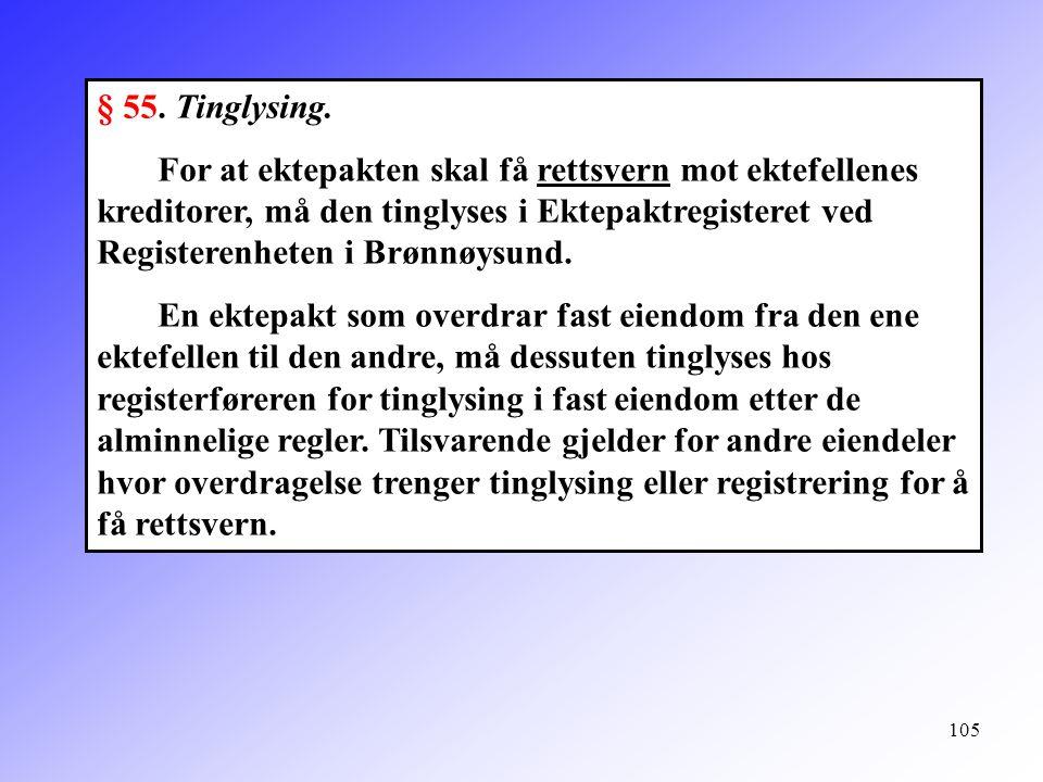105 § 55. Tinglysing. For at ektepakten skal få rettsvern mot ektefellenes kreditorer, må den tinglyses i Ektepaktregisteret ved Registerenheten i Brø