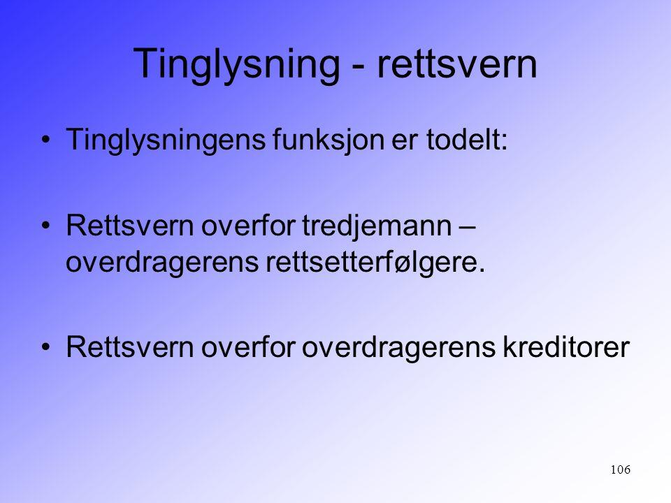 106 Tinglysning - rettsvern Tinglysningens funksjon er todelt: Rettsvern overfor tredjemann – overdragerens rettsetterfølgere. Rettsvern overfor overd