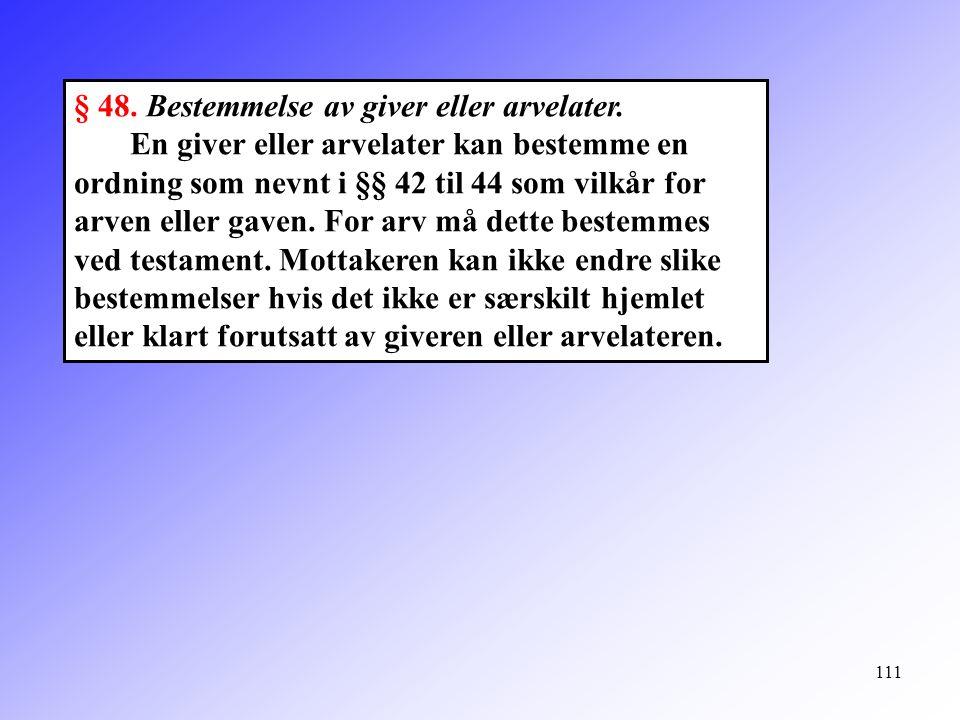 111 § 48. Bestemmelse av giver eller arvelater. En giver eller arvelater kan bestemme en ordning som nevnt i §§ 42 til 44 som vilkår for arven eller g