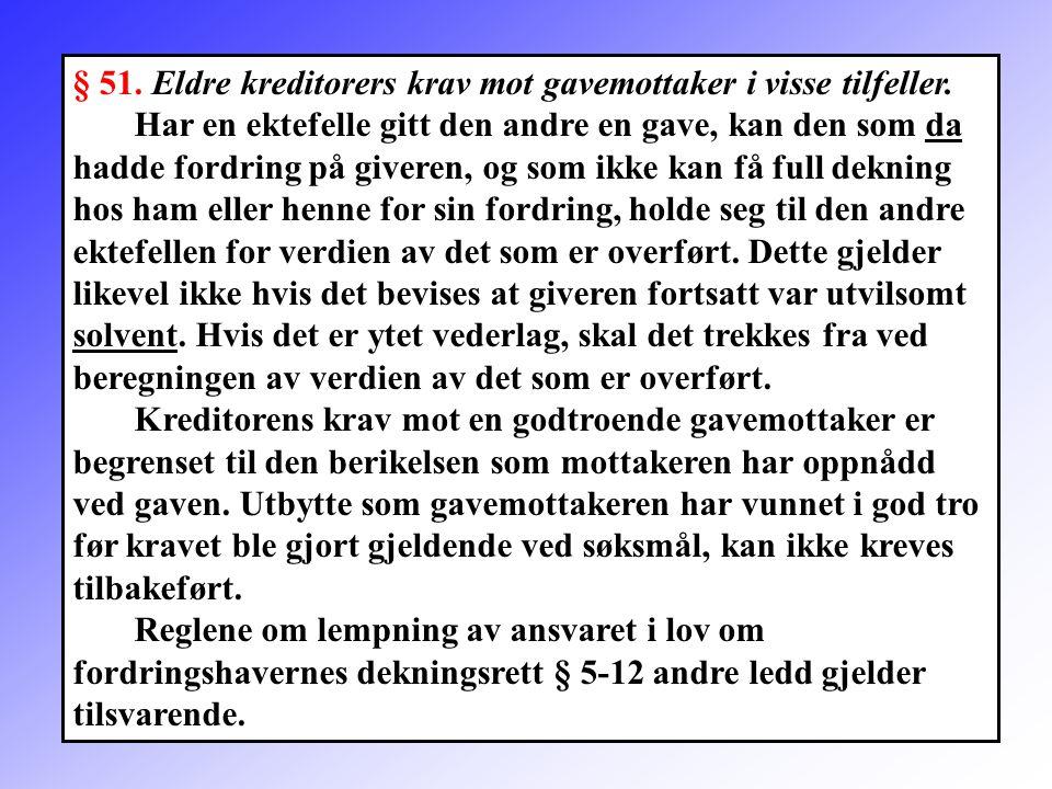 112 § 51. Eldre kreditorers krav mot gavemottaker i visse tilfeller. Har en ektefelle gitt den andre en gave, kan den som da hadde fordring på giveren