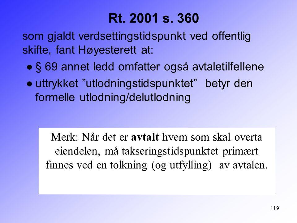 119 Rt. 2001 s. 360 som gjaldt verdsettingstidspunkt ved offentlig skifte, fant Høyesterett at: ●§ 69 annet ledd omfatter også avtaletilfellene ●uttry