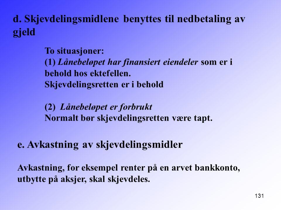 131 d. Skjevdelingsmidlene benyttes til nedbetaling av gjeld To situasjoner: (1) Lånebeløpet har finansiert eiendeler som er i behold hos ektefellen.
