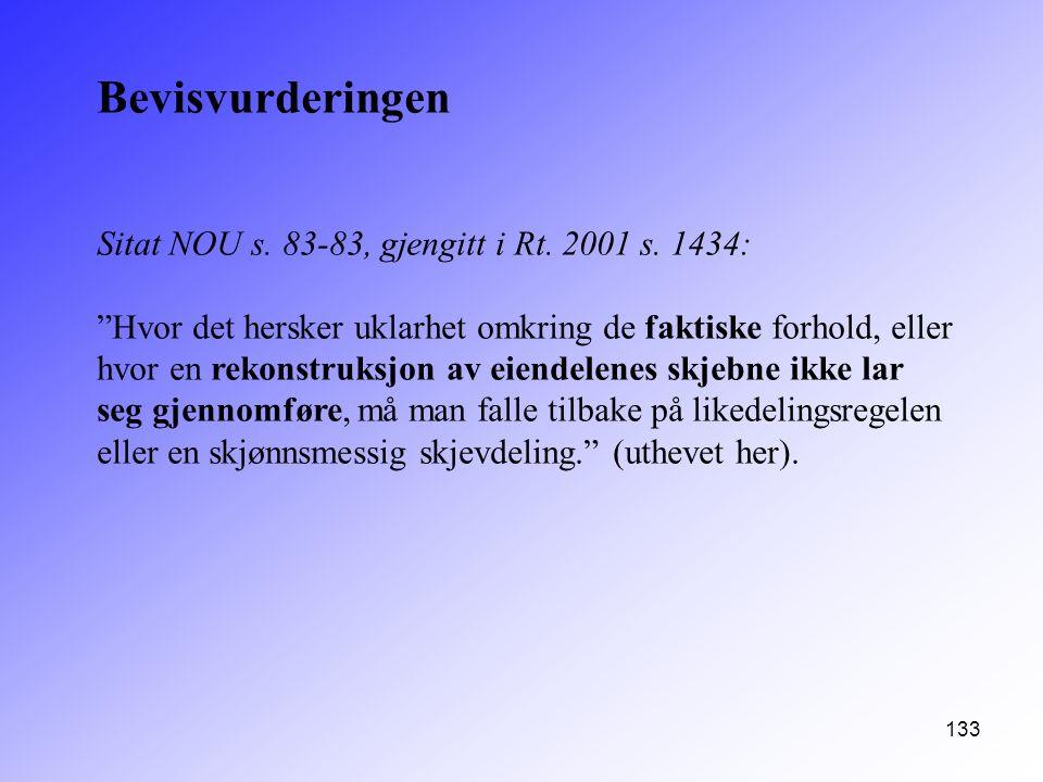 """133 Bevisvurderingen Sitat NOU s. 83-83, gjengitt i Rt. 2001 s. 1434: """"Hvor det hersker uklarhet omkring de faktiske forhold, eller hvor en rekonstruk"""