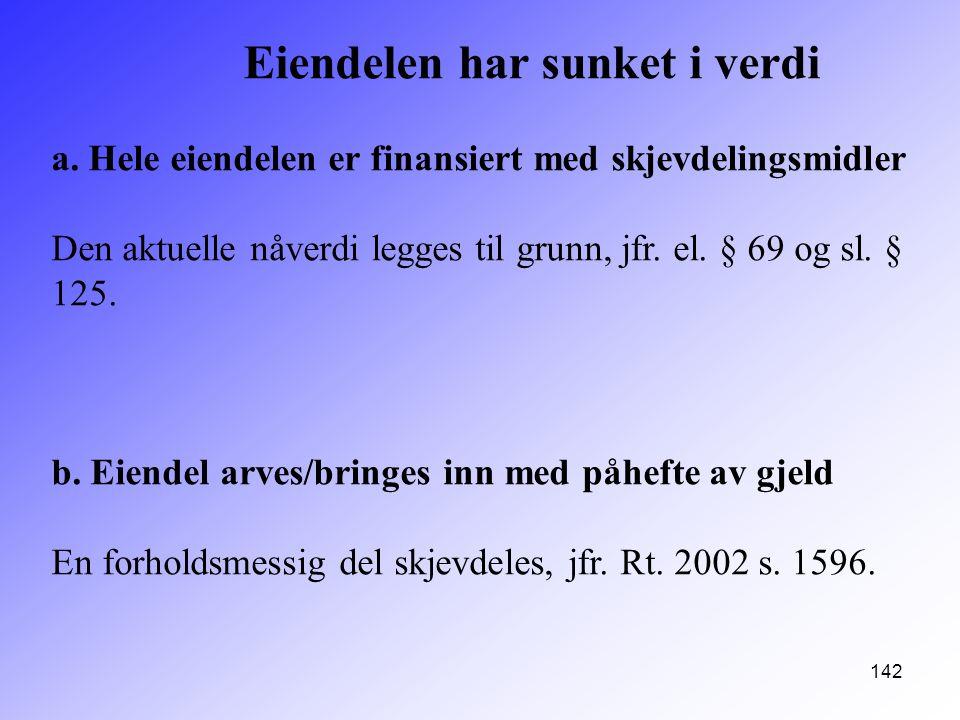 142 Eiendelen har sunket i verdi a. Hele eiendelen er finansiert med skjevdelingsmidler Den aktuelle nåverdi legges til grunn, jfr. el. § 69 og sl. §