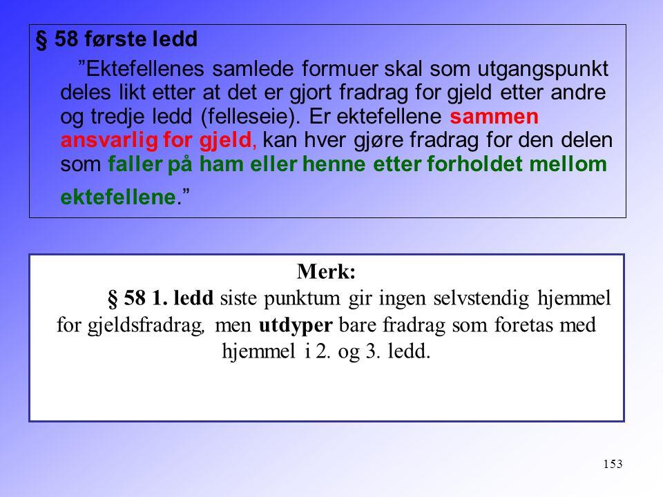 """153 § 58 første ledd """"Ektefellenes samlede formuer skal som utgangspunkt deles likt etter at det er gjort fradrag for gjeld etter andre og tredje ledd"""