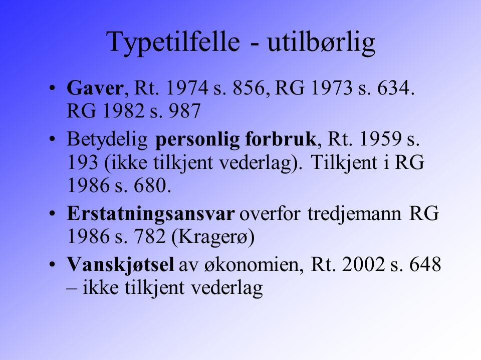 Typetilfelle - utilbørlig Gaver, Rt. 1974 s. 856, RG 1973 s. 634. RG 1982 s. 987 Betydelig personlig forbruk, Rt. 1959 s. 193 (ikke tilkjent vederlag)