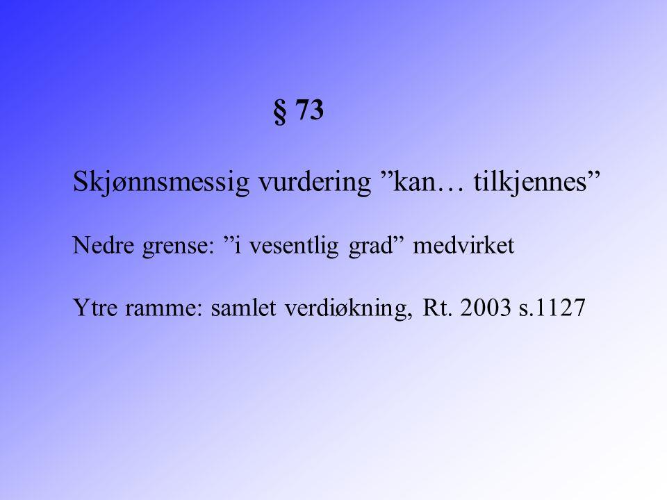 """§ 73 Skjønnsmessig vurdering """"kan… tilkjennes"""" Nedre grense: """"i vesentlig grad"""" medvirket Ytre ramme: samlet verdiøkning, Rt. 2003 s.1127"""