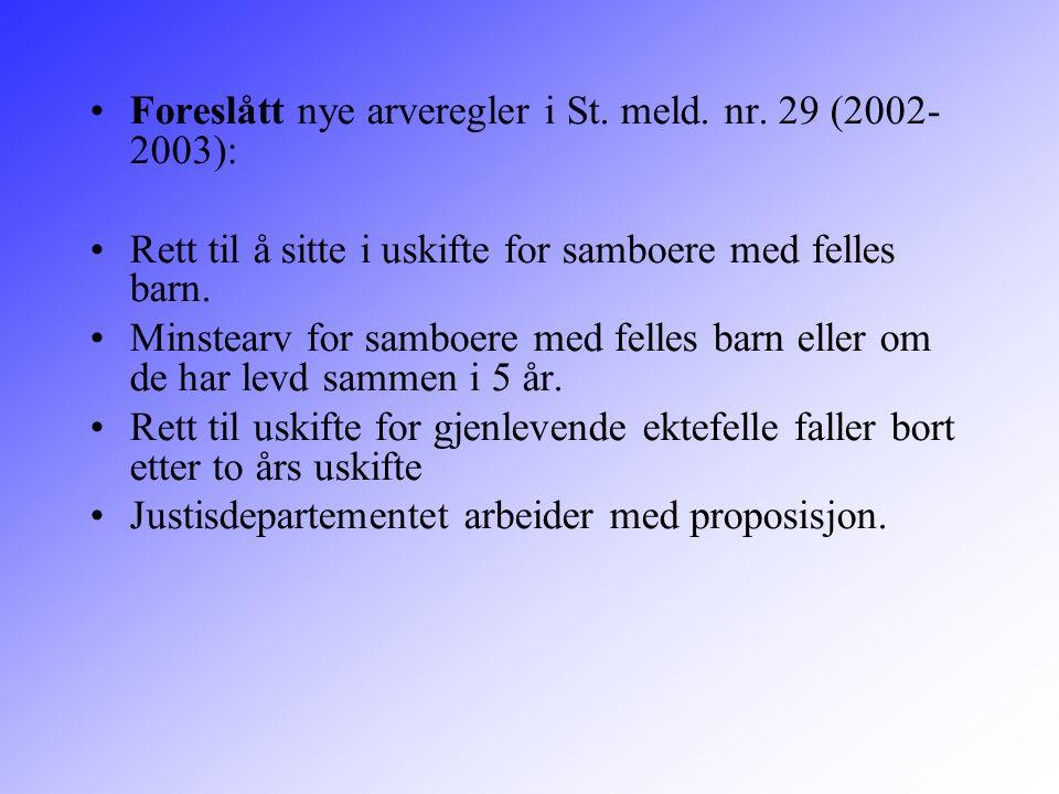 Foreslått nye arveregler i St. meld. nr. 29 (2002- 2003): Rett til å sitte i uskifte for samboere med felles barn. Minstearv for samboere med felles b