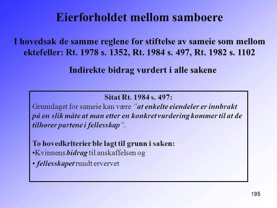 """195 Sitat Rt. 1984 s. 497: Grunnlaget for sameie kan være """"at enkelte eiendeler er innbrakt på en slik måte at man etter en konkret vurdering kommer t"""