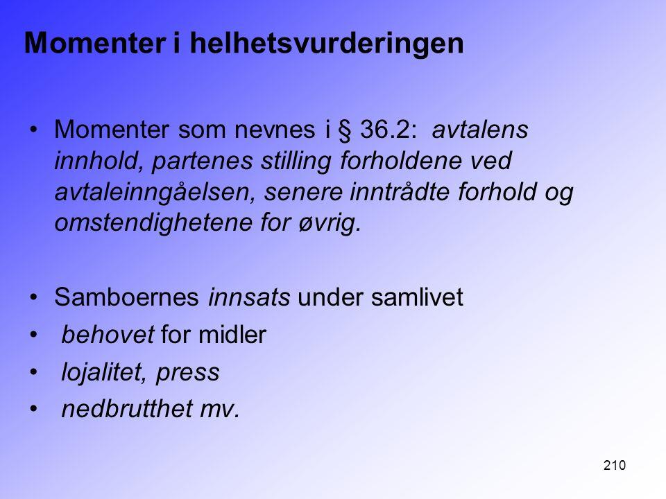 210 Momenter i helhetsvurderingen Momenter som nevnes i § 36.2: avtalens innhold, partenes stilling forholdene ved avtaleinngåelsen, senere inntrådte