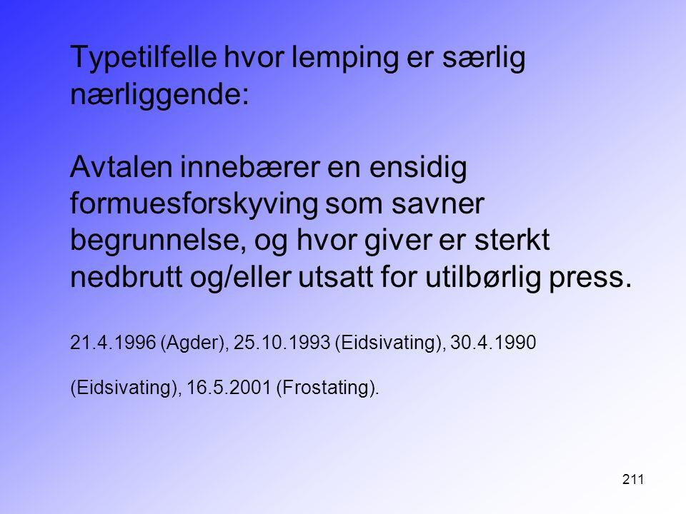 211 Typetilfelle hvor lemping er særlig nærliggende: Avtalen innebærer en ensidig formuesforskyving som savner begrunnelse, og hvor giver er sterkt ne