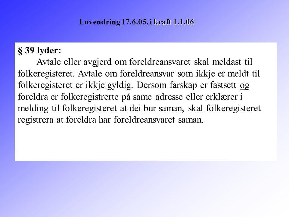 § 39 lyder: Avtale eller avgjerd om foreldreansvaret skal meldast til folkeregisteret. Avtale om foreldreansvar som ikkje er meldt til folkeregisteret