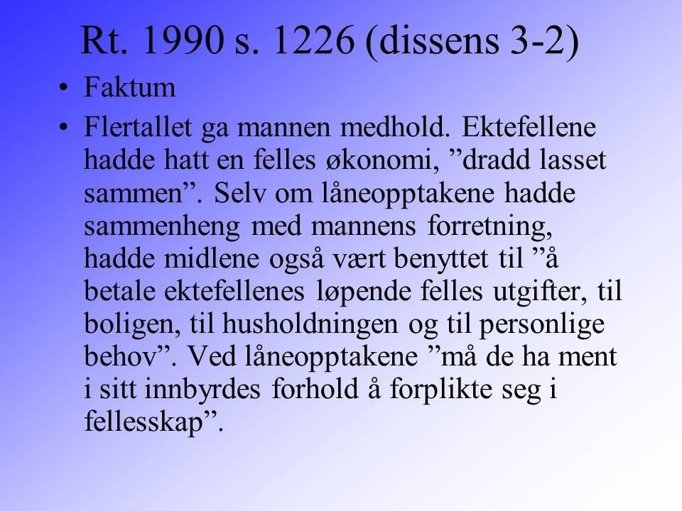 """Rt. 1990 s. 1226 (dissens 3-2) Faktum Flertallet ga mannen medhold. Ektefellene hadde hatt en felles økonomi, """"dradd lasset sammen"""". Selv om låneoppta"""
