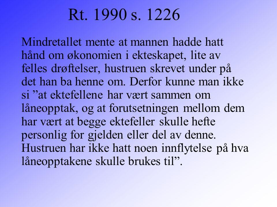 Rt. 1990 s. 1226 Mindretallet mente at mannen hadde hatt hånd om økonomien i ekteskapet, lite av felles drøftelser, hustruen skrevet under på det han
