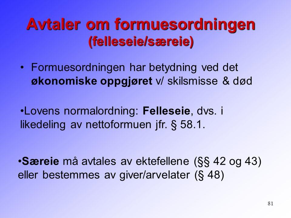 81 Formuesordningen har betydning ved det økonomiske oppgjøret v/ skilsmisse & død Avtaler om formuesordningen (felleseie/særeie) Lovens normalordning