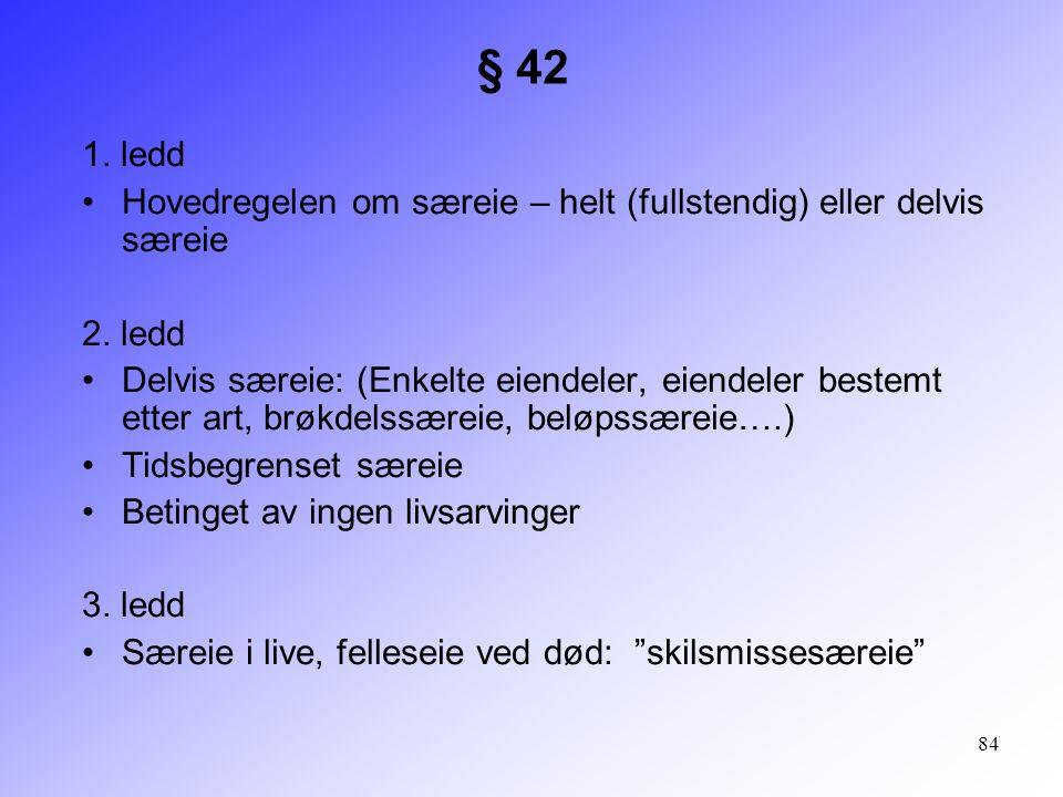84 1. ledd Hovedregelen om særeie – helt (fullstendig) eller delvis særeie 2. ledd Delvis særeie: (Enkelte eiendeler, eiendeler bestemt etter art, brø