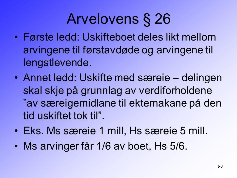 90 Arvelovens § 26 Første ledd: Uskifteboet deles likt mellom arvingene til førstavdøde og arvingene til lengstlevende. Annet ledd: Uskifte med særeie