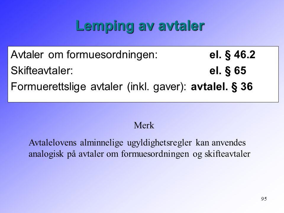 95 Avtaler om formuesordningen: el. § 46.2 Skifteavtaler: el. § 65 Formuerettslige avtaler (inkl. gaver): avtalel. § 36 Lemping av avtaler Merk Avtale