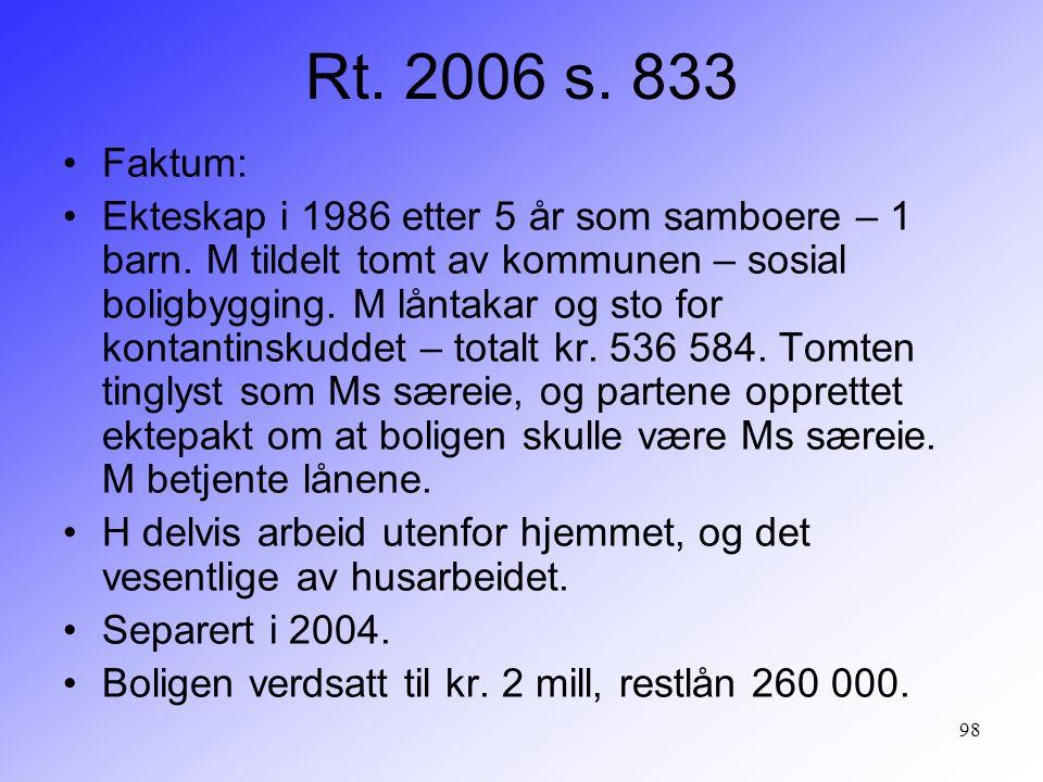 98 Rt. 2006 s. 833 Faktum: Ekteskap i 1986 etter 5 år som samboere – 1 barn. M tildelt tomt av kommunen – sosial boligbygging. M låntakar og sto for k