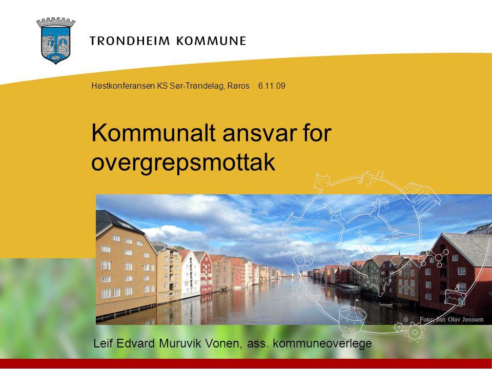 Kommunalt ansvar for overgrepsmottak Høstkonferansen KS Sør-Trøndelag, Røros 6.11.09 Leif Edvard Muruvik Vonen, ass.
