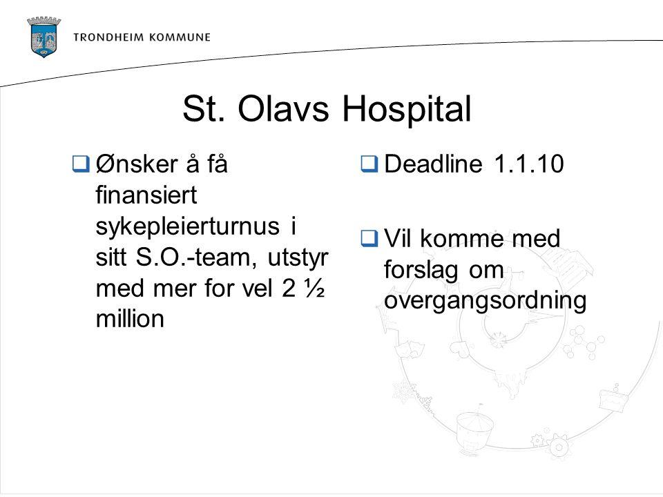 St. Olavs Hospital  Ønsker å få finansiert sykepleierturnus i sitt S.O.-team, utstyr med mer for vel 2 ½ million  Deadline 1.1.10  Vil komme med fo
