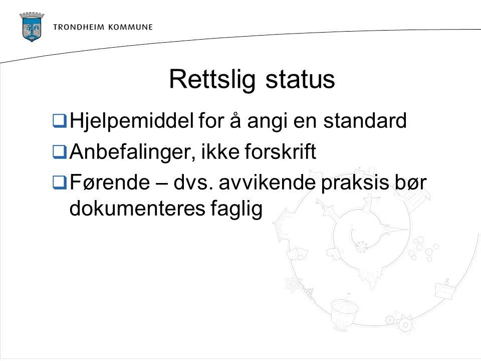 Rettslig status  Hjelpemiddel for å angi en standard  Anbefalinger, ikke forskrift  Førende – dvs.