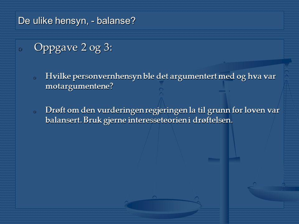 De ulike hensyn, - balanse? o Oppgave 2 og 3: o Hvilke personvernhensyn ble det argumentert med og hva var motargumentene? o Drøft om den vurderingen