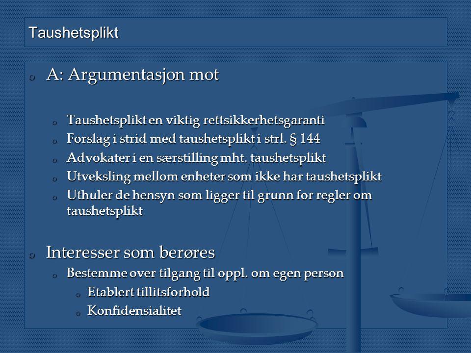Taushetsplikt o A: Argumentasjon mot o Taushetsplikt en viktig rettsikkerhetsgaranti o Forslag i strid med taushetsplikt i strl. § 144 o Advokater i e