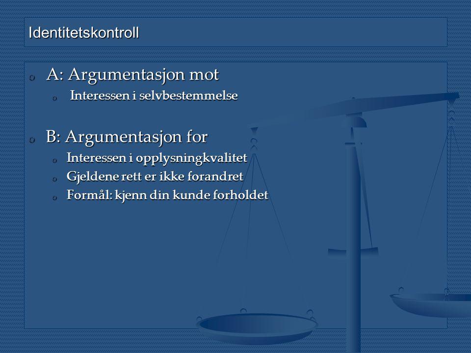 Identitetskontroll o A: Argumentasjon mot o Interessen i selvbestemmelse o B: Argumentasjon for o Interessen i opplysningkvalitet o Gjeldene rett er i