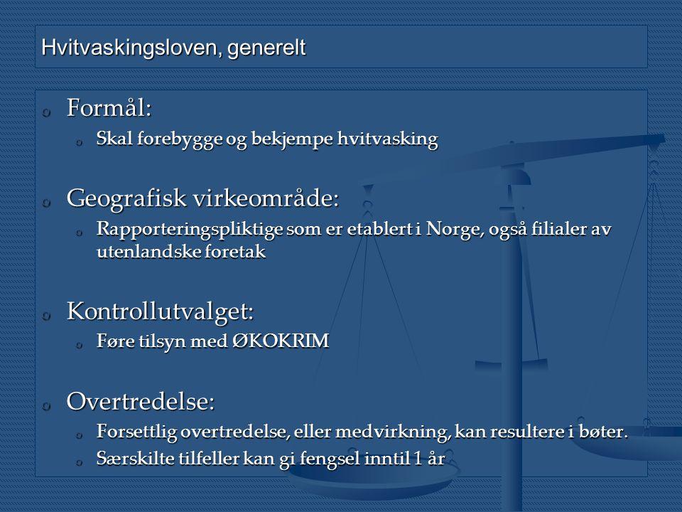 Hvitvaskingsloven, generelt o Formål: o Skal forebygge og bekjempe hvitvasking o Geografisk virkeområde: o Rapporteringspliktige som er etablert i Nor
