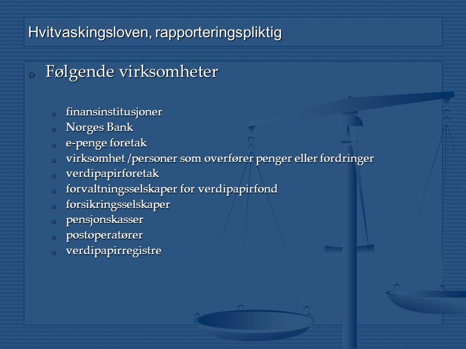 Hvitvaskingsloven, rapporteringspliktig o Følgende virksomheter o finansinstitusjoner o Norges Bank o e-penge foretak o virksomhet /personer som overf